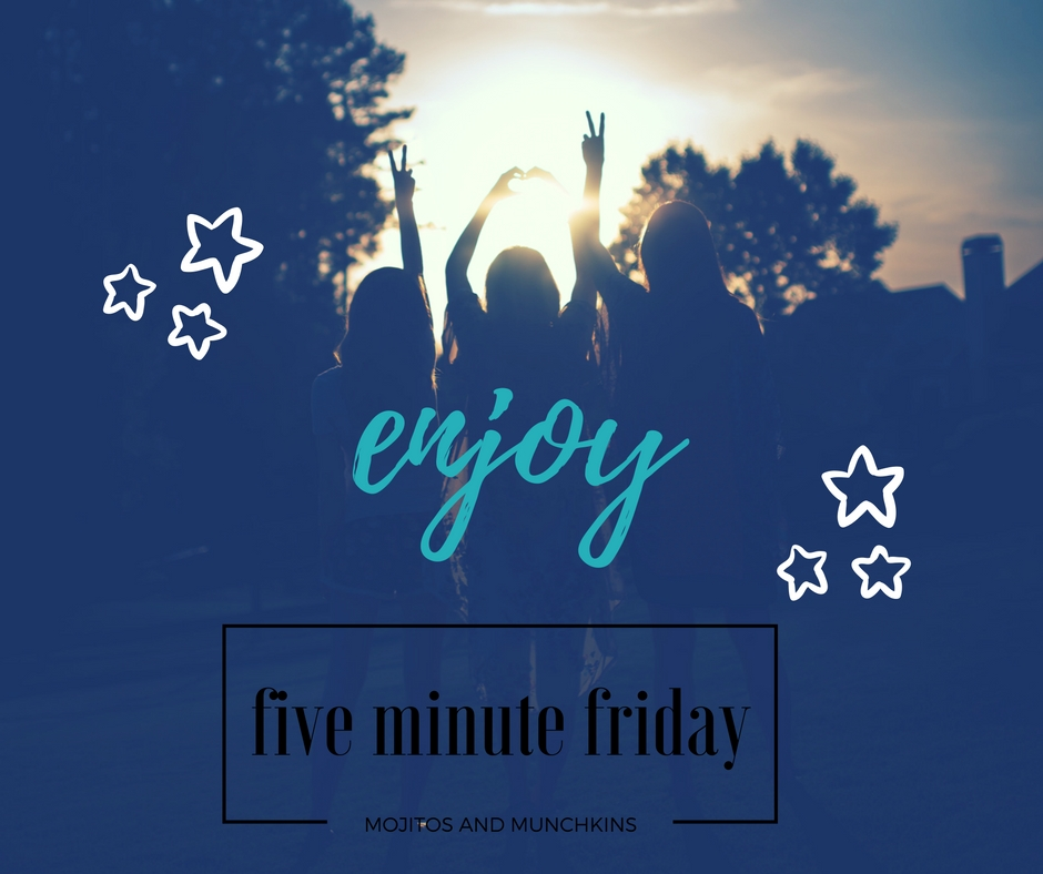 Five Minute Friday:: Enjoy.