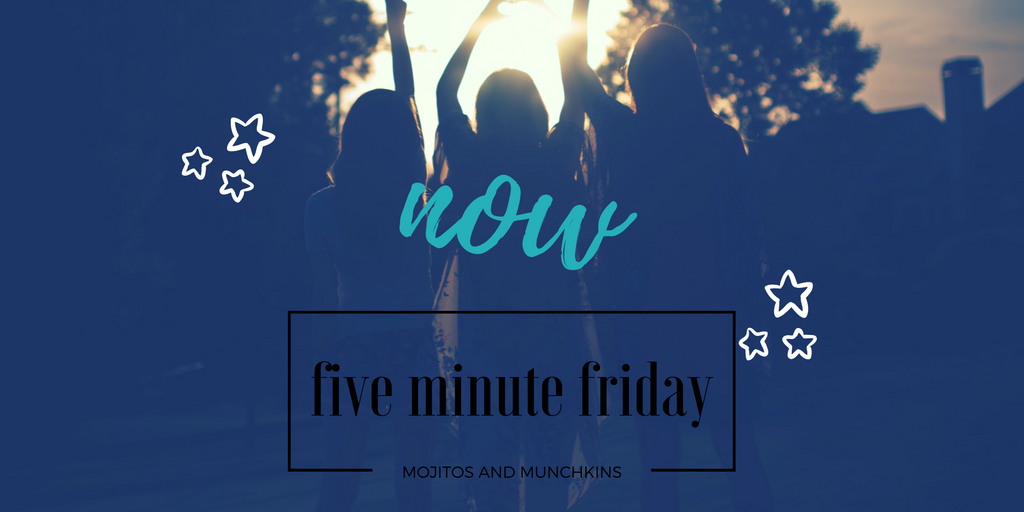 Five Minute Friday:: Now