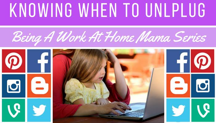 WAHM Series:: Knowing When to Unplug
