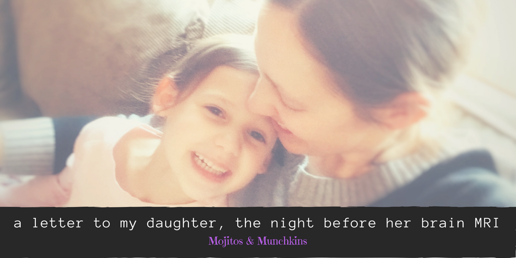A letter to my daughter, the night before her brain MRI