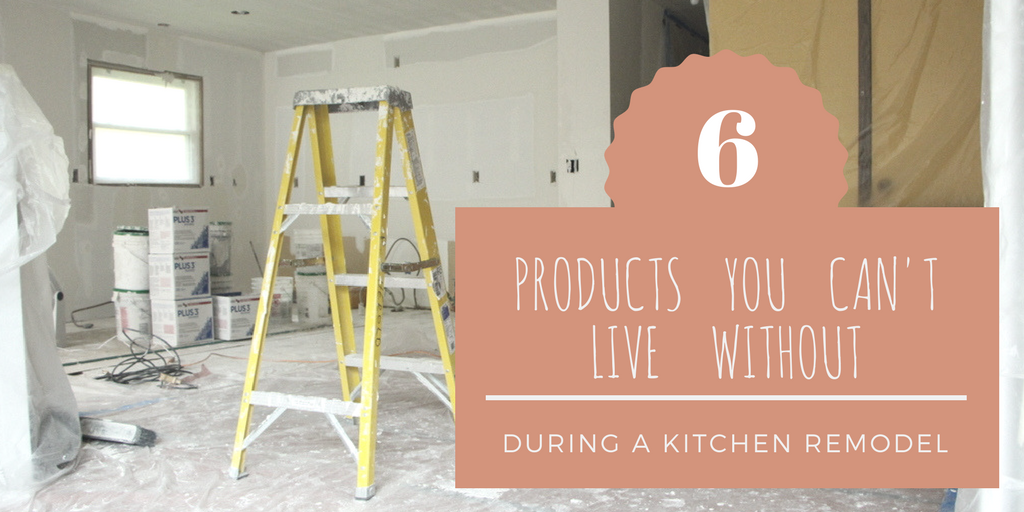 6 Products You Can't Live Without During a Kitchen Remodel