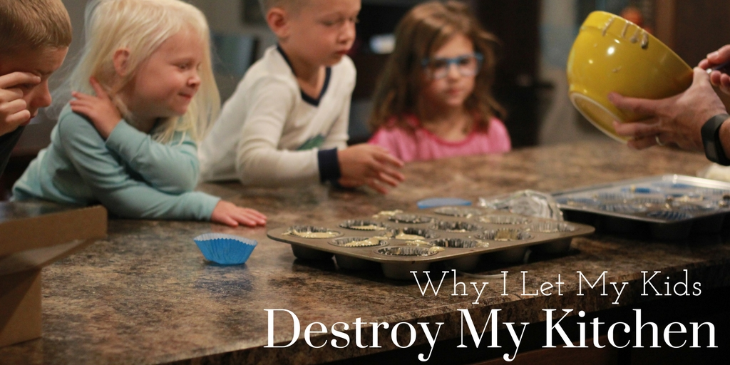 Why I Let My Kids Destroy The Kitchen